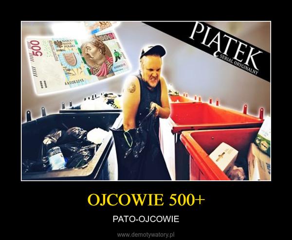 OJCOWIE 500+ – PATO-OJCOWIE