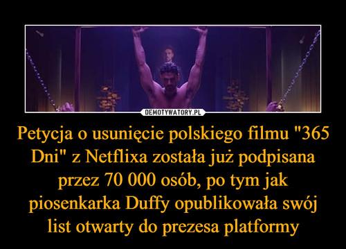 """Petycja o usunięcie polskiego filmu """"365 Dni"""" z Netflixa została już podpisana przez 70 000 osób, po tym jak piosenkarka Duffy opublikowała swój list otwarty do prezesa platformy"""
