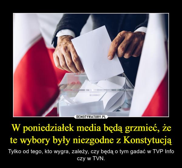 W poniedziałek media będą grzmieć, że te wybory były niezgodne z Konstytucją – Tylko od tego, kto wygra, zależy, czy będą o tym gadać w TVP Info czy w TVN.