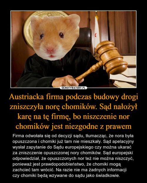 Austriacka firma podczas budowy drogi zniszczyła norę chomików. Sąd nałożył karę na tę firmę, bo niszczenie nor chomików jest niezgodne z prawem