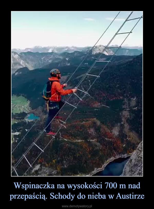 Wspinaczka na wysokości 700 m nad przepaścią. Schody do nieba w Austirze –