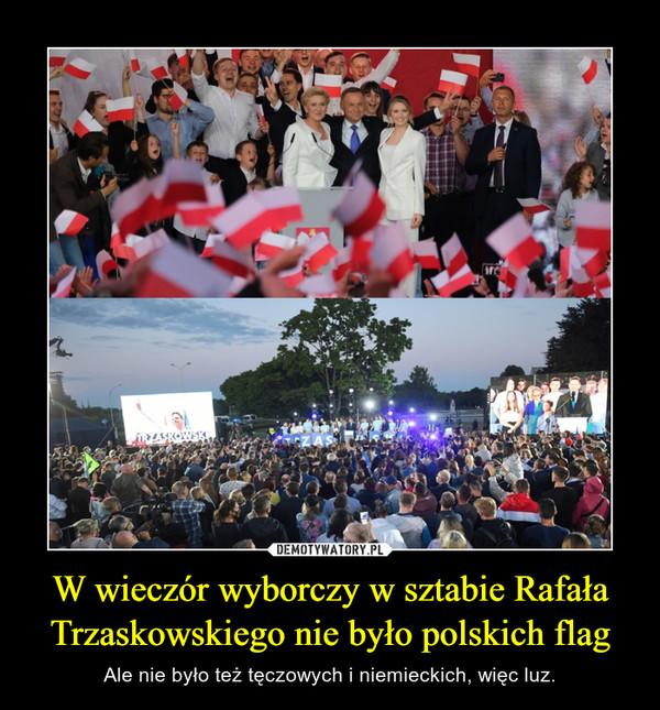 W wieczór wyborczy w sztabie Rafała Trzaskowskiego nie było polskich flag – Ale nie było też tęczowych i niemieckich, więc luz.