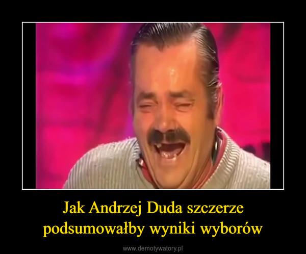 Jak Andrzej Duda szczerze podsumowałby wyniki wyborów –