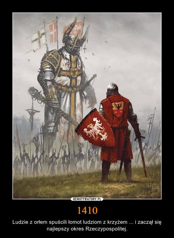 1410 – Ludzie z orłem spuścili łomot ludziom z krzyżem ... i zaczął się najlepszy okres Rzeczypospolitej.