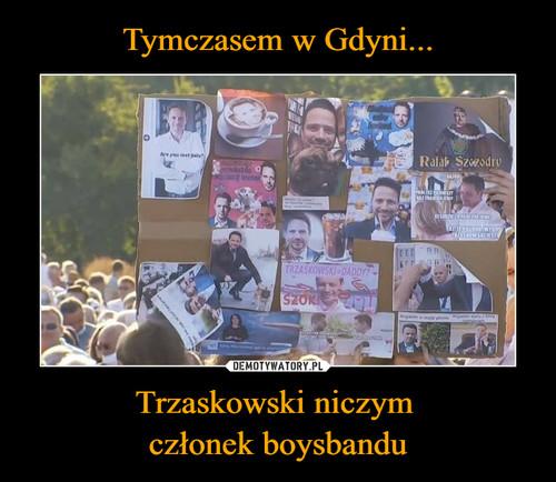 Tymczasem w Gdyni... Trzaskowski niczym  członek boysbandu
