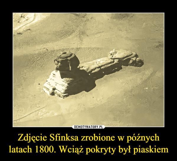 Zdjęcie Sfinksa zrobione w późnych latach 1800. Wciąż pokryty był piaskiem –