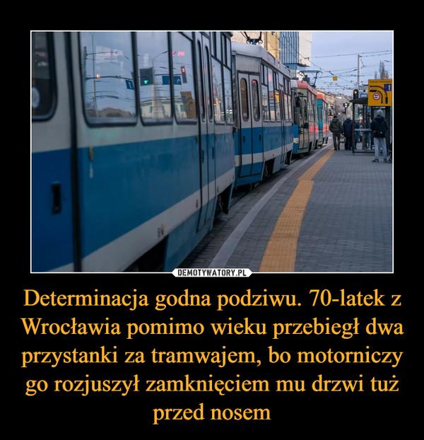 Determinacja godna podziwu. 70-latek z Wrocławia pomimo wieku przebiegł dwa przystanki za tramwajem, bo motorniczy go rozjuszył zamknięciem mu drzwi tuż przed nosem –