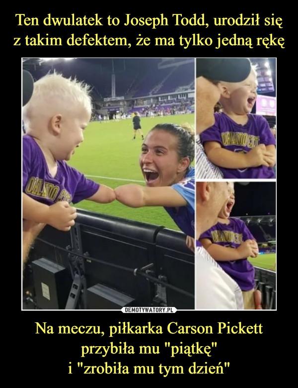 """Na meczu, piłkarka Carson Pickettprzybiła mu """"piątkę""""i """"zrobiła mu tym dzień"""" –"""