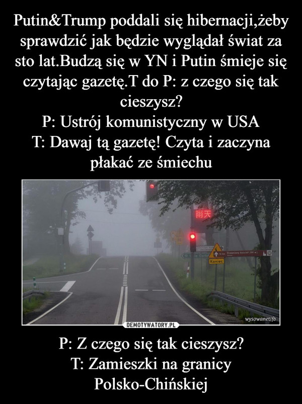 P: Z czego się tak cieszysz?T: Zamieszki na granicy Polsko-Chińskiej –