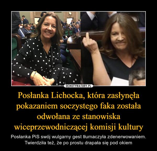 Posłanka Lichocka, która zasłynęła pokazaniem soczystego faka została odwołana ze stanowiska wiceprzewodniczącej komisji kultury – Posłanka PiS swój wulgarny gest tłumaczyła zdenerwowaniem. Twierdziła też, że po prostu drapała się pod okiem