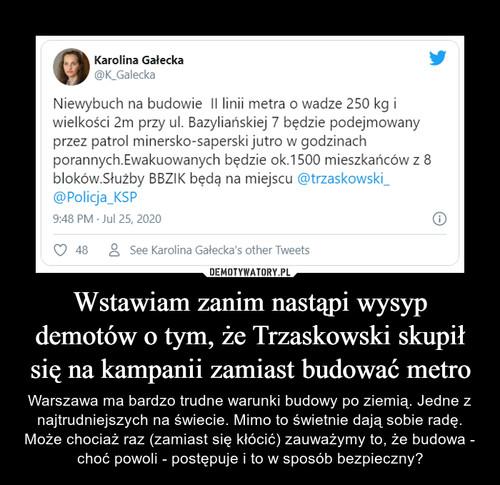 Wstawiam zanim nastąpi wysyp demotów o tym, że Trzaskowski skupił się na kampanii zamiast budować metro