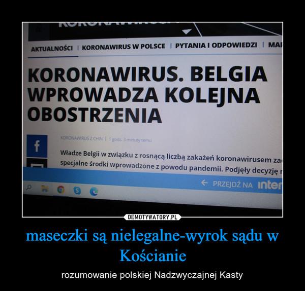 maseczki są nielegalne-wyrok sądu w Kościanie – rozumowanie polskiej Nadzwyczajnej Kasty