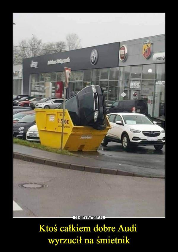 Ktoś całkiem dobre Audi wyrzucił na śmietnik –
