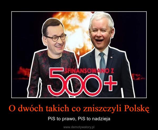 O dwóch takich co zniszczyli Polskę – PiS to prawo, PiS to nadzieja