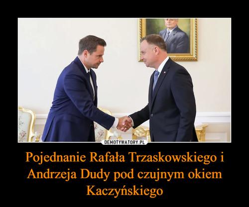 Pojednanie Rafała Trzaskowskiego i Andrzeja Dudy pod czujnym okiem Kaczyńskiego