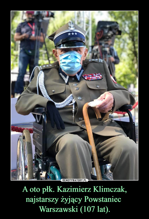 A oto płk. Kazimierz Klimczak, najstarszy żyjący Powstaniec Warszawski (107 lat). –