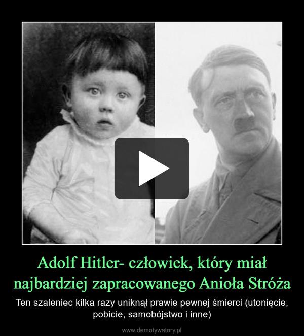 Adolf Hitler- człowiek, który miał najbardziej zapracowanego Anioła Stróża – Ten szaleniec kilka razy uniknął prawie pewnej śmierci (utonięcie, pobicie, samobójstwo i inne)