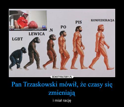 Pan Trzaskowski mówił, że czasy się zmieniają