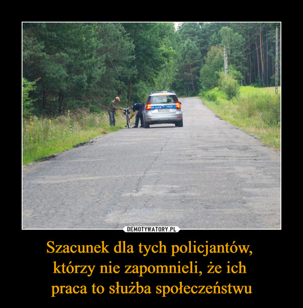 Szacunek dla tych policjantów, którzy nie zapomnieli, że ich praca to służba społeczeństwu –