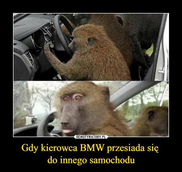 Gdy kierowca BMW przesiada się do innego samochodu –