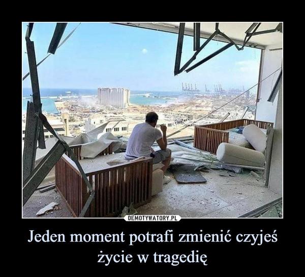 Jeden moment potrafi zmienić czyjeś życie w tragedię –