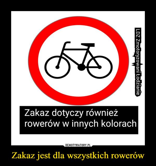 Zakaz jest dla wszystkich rowerów –
