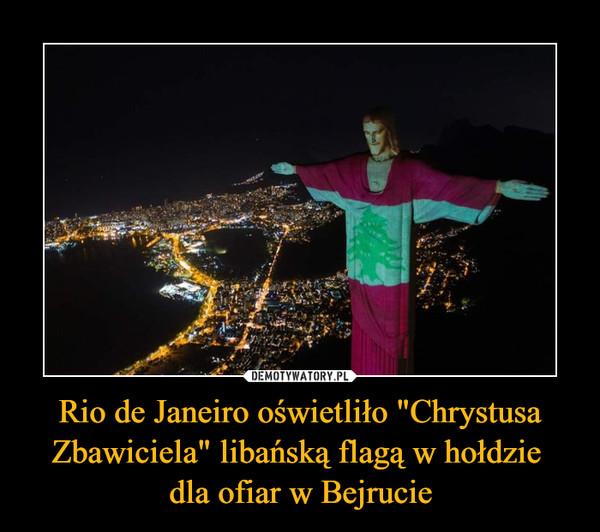 """Rio de Janeiro oświetliło """"Chrystusa Zbawiciela"""" libańską flagą w hołdzie dla ofiar w Bejrucie –"""