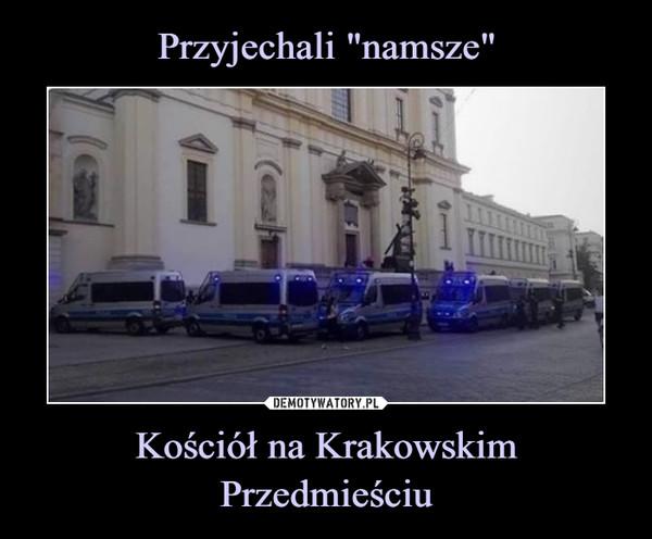 """Przyjechali """"namsze"""" Kościół na Krakowskim Przedmieściu"""