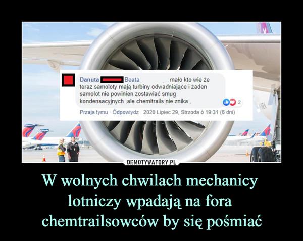W wolnych chwilach mechanicy lotniczy wpadają na fora chemtrailsowców by się pośmiać –