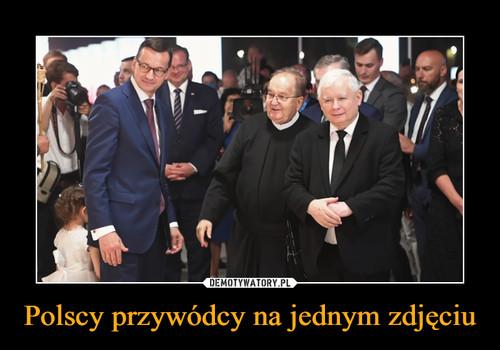 Polscy przywódcy na jednym zdjęciu