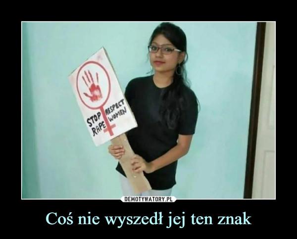 Coś nie wyszedł jej ten znak –  Stop respect rape women