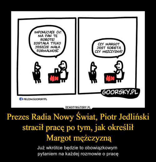 Prezes Radia Nowy Świat, Piotr Jedliński stracił pracę po tym, jak określił  Margot mężczyzną
