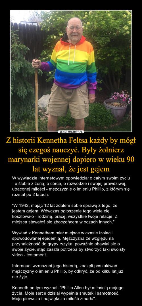 Z historii Kennetha Feltsa każdy by mógł się czegoś nauczyć. Były żołnierz marynarki wojennej dopiero w wieku 90 lat wyznał, że jest gejem