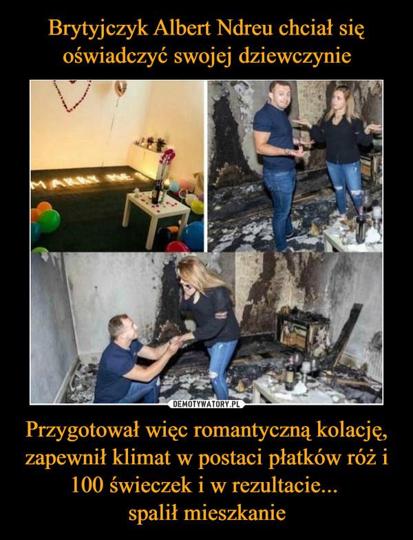 Przygotował więc romantyczną kolację, zapewnił klimat w postaci płatków róż i 100 świeczek i w rezultacie... spalił mieszkanie –