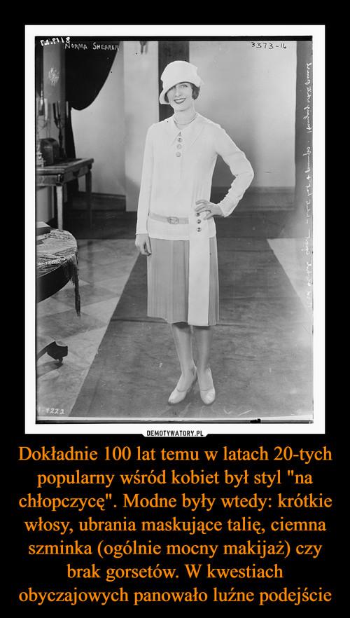 """Dokładnie 100 lat temu w latach 20-tych popularny wśród kobiet był styl """"na chłopczycę"""". Modne były wtedy: krótkie włosy, ubrania maskujące talię, ciemna szminka (ogólnie mocny makijaż) czy brak gorsetów. W kwestiach obyczajowych panowało luźne podejście"""