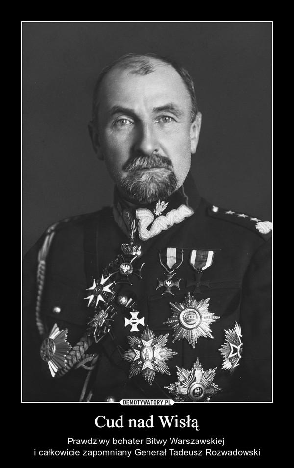 Cud nad Wisłą – Prawdziwy bohater Bitwy Warszawskiej i całkowicie zapomniany Generał Tadeusz Rozwadowski