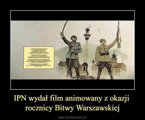 IPN wydał film animowany z okazji rocznicy Bitwy Warszawskiej –