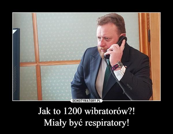Jak to 1200 wibratorów?!Miały być respiratory! –