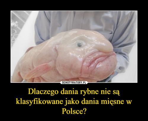 Dlaczego dania rybne nie są klasyfikowane jako dania mięsne w Polsce?