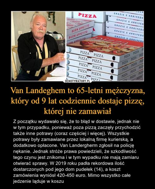 Van Landeghem to 65-letni mężczyzna, który od 9 lat codziennie dostaje pizzę, której nie zamawiał