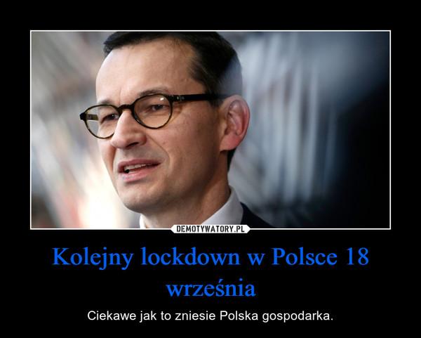 Kolejny lockdown w Polsce 18 września – Ciekawe jak to zniesie Polska gospodarka.