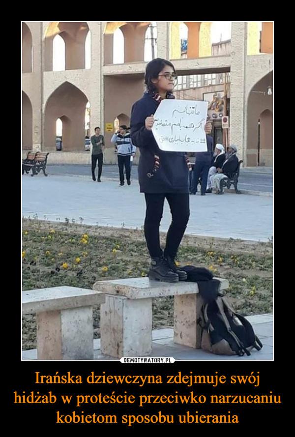 Irańska dziewczyna zdejmuje swój hidżab w proteście przeciwko narzucaniu kobietom sposobu ubierania –