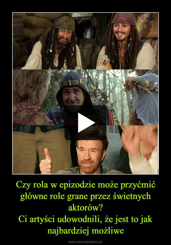 Czy rola w epizodzie może przyćmić główne role grane przez świetnych aktorów?Ci artyści udowodnili, że jest to jak najbardziej możliwe –