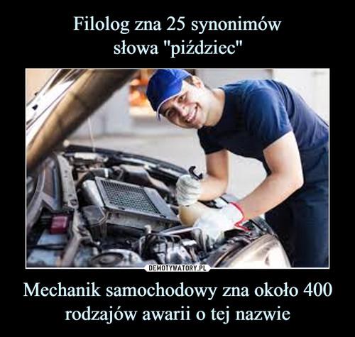 Filolog zna 25 synonimów słowa ''piździec'' Mechanik samochodowy zna około 400 rodzajów awarii o tej nazwie