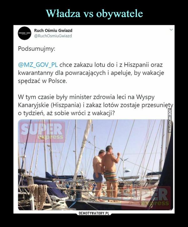 –  M m Ruch Ośmiu Gwiazd1  1 Cg)RuchOsmiuGwiazdPodsumujmy:@MZ_GOV_PL chce zakazu lotu do i z Hiszpanii orazkwarantanny dla powracających i apeluje, by wakacjespędzać w Polsce.W tym czasie były minister zdrowia leci na WyspyKanaryjskie (Hiszpania) i zakaz lotów zostaje przesunięty o tydzień, aż sobie wróci z wakacji?