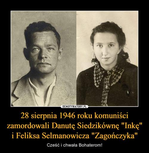 """28 sierpnia 1946 roku komuniści zamordowali Danutę Siedzikównę """"Inkę"""" i Feliksa Selmanowicza """"Zagończyka"""""""