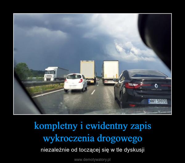 kompletny i ewidentny zapis wykroczenia drogowego – niezależnie od toczącej się w tle dyskusji