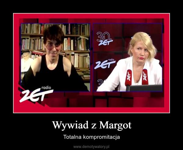Wywiad z Margot – Totalna kompromitacja