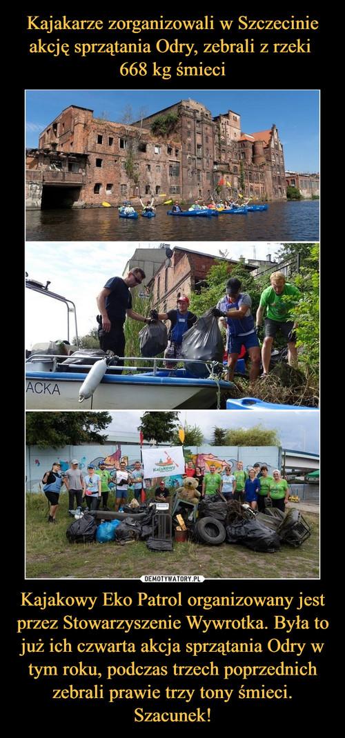 Kajakarze zorganizowali w Szczecinie akcję sprzątania Odry, zebrali z rzeki  668 kg śmieci Kajakowy Eko Patrol organizowany jest przez Stowarzyszenie Wywrotka. Była to już ich czwarta akcja sprzątania Odry w tym roku, podczas trzech poprzednich zebrali prawie trzy tony śmieci. Szacunek!