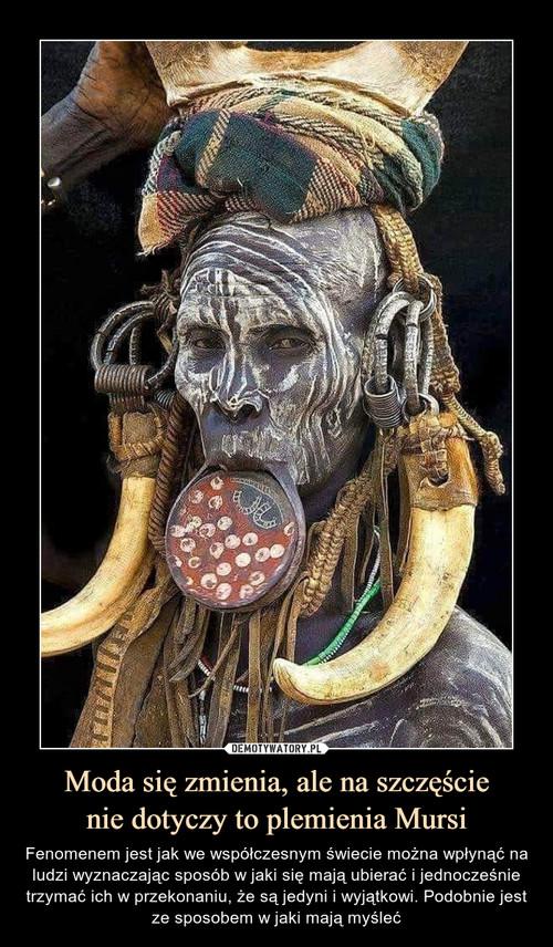 Moda się zmienia, ale na szczęście nie dotyczy to plemienia Mursi